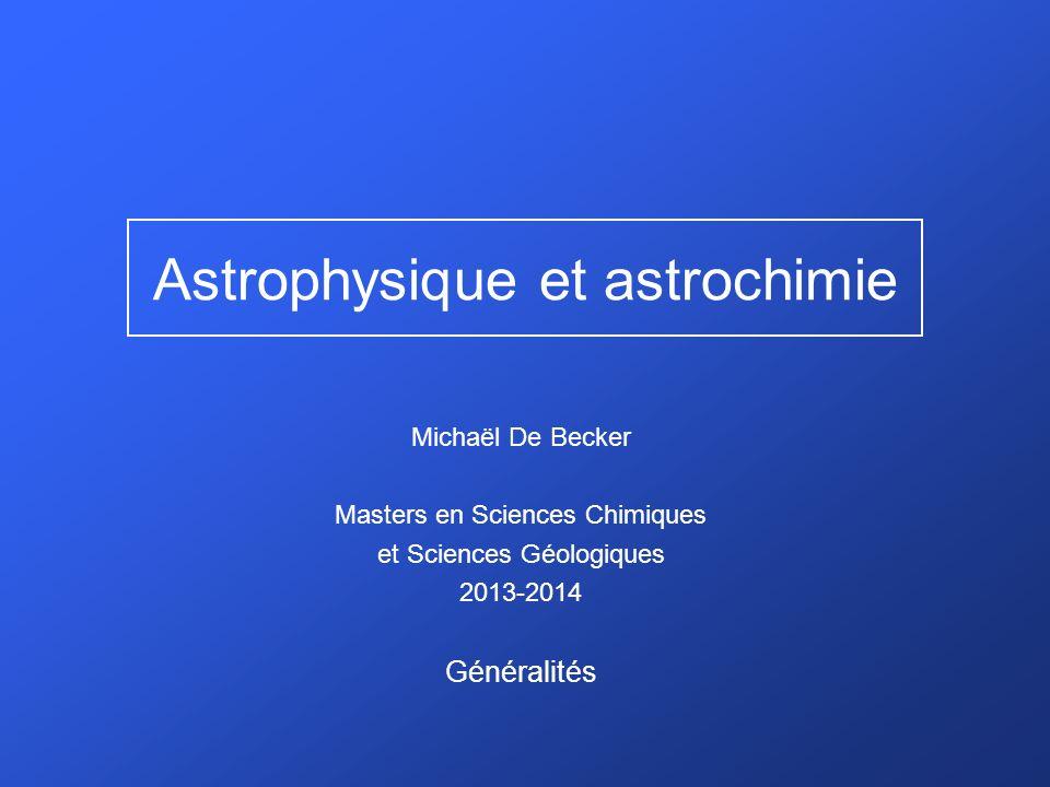 Plan du cours Généralités Chap.1: Environnements astronomiques Chap.2: Processus chimiques Chap.3: Molécules dans l Univers
