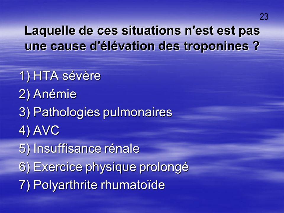 Laquelle de ces situations n'est est pas une cause d'élévation des troponines ? 1) HTA sévère 1) HTA sévère 2) Anémie 2) Anémie 3) Pathologies pulmona