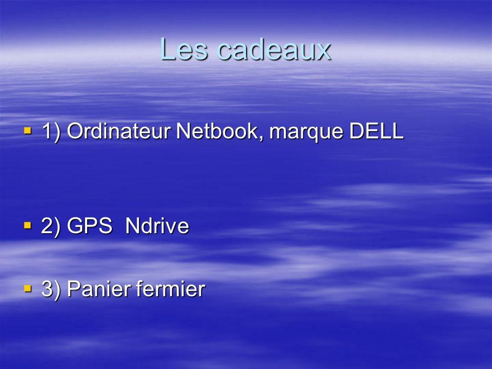 Les cadeaux 1) Ordinateur Netbook, marque DELL 1) Ordinateur Netbook, marque DELL 2) GPS Ndrive 2) GPS Ndrive 3) Panier fermier 3) Panier fermier