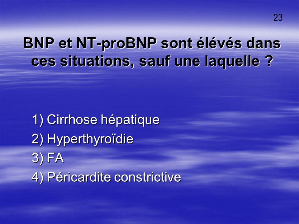BNP et NT-proBNP sont élévés dans ces situations, sauf une laquelle ? 1) Cirrhose hépatique 1) Cirrhose hépatique 2) Hyperthyroïdie 2) Hyperthyroïdie