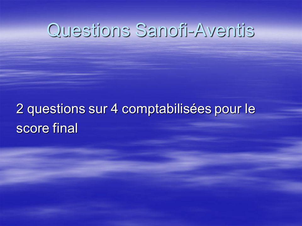 Questions Sanofi-Aventis 2 questions sur 4 comptabilisées pour le score final