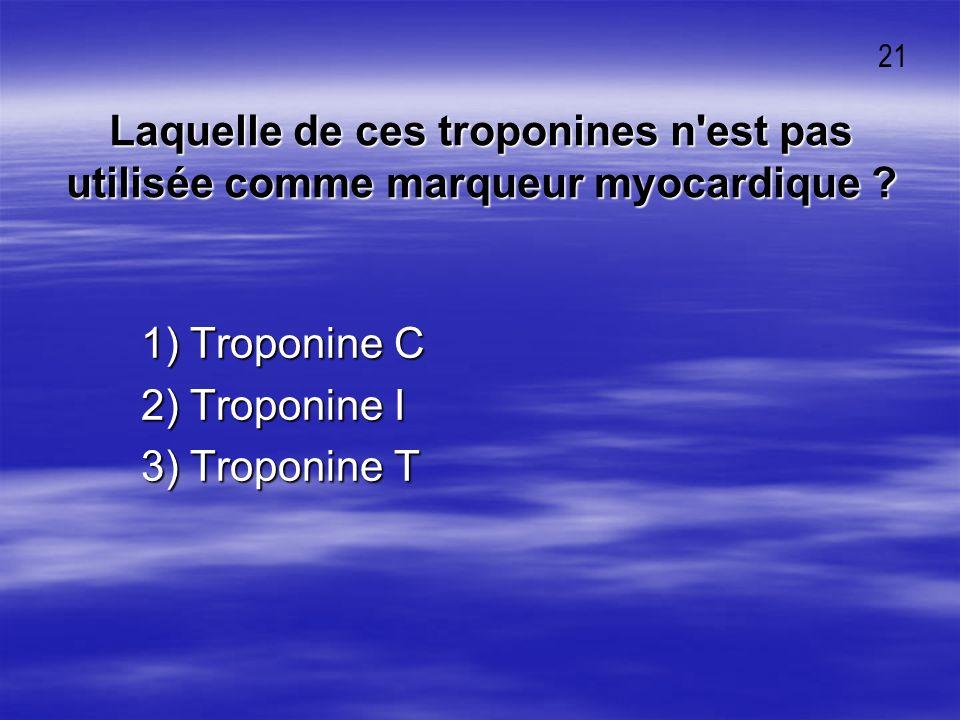 Laquelle de ces troponines n'est pas utilisée comme marqueur myocardique ? 1) Troponine C 1) Troponine C 2) Troponine I 2) Troponine I 3) Troponine T