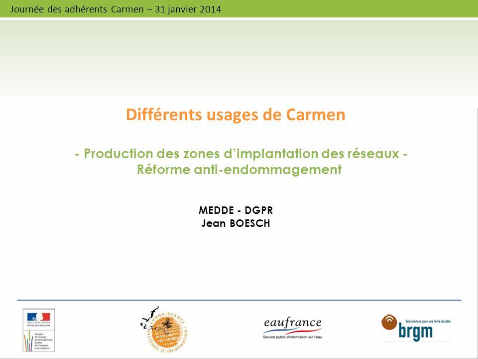 - Production des zones dimplantation des réseaux - Réforme anti-endommagement MEDDE - DGPR Jean BOESCH Différents usages de Carmen Journée des adhéren