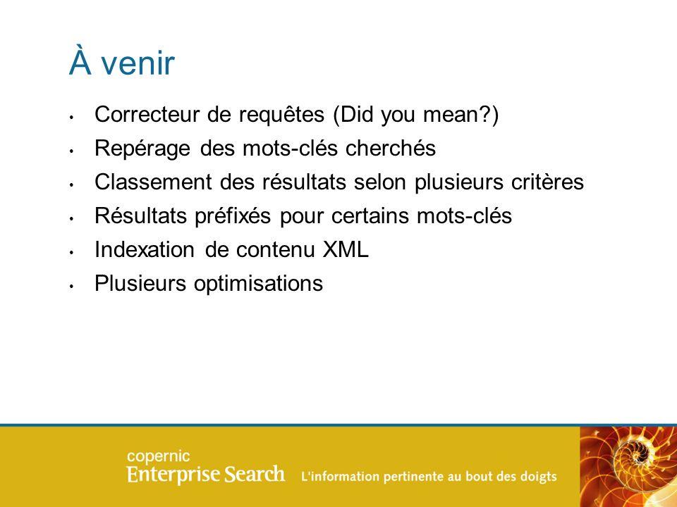 À venir Correcteur de requêtes (Did you mean ) Repérage des mots-clés cherchés Classement des résultats selon plusieurs critères Résultats préfixés pour certains mots-clés Indexation de contenu XML Plusieurs optimisations