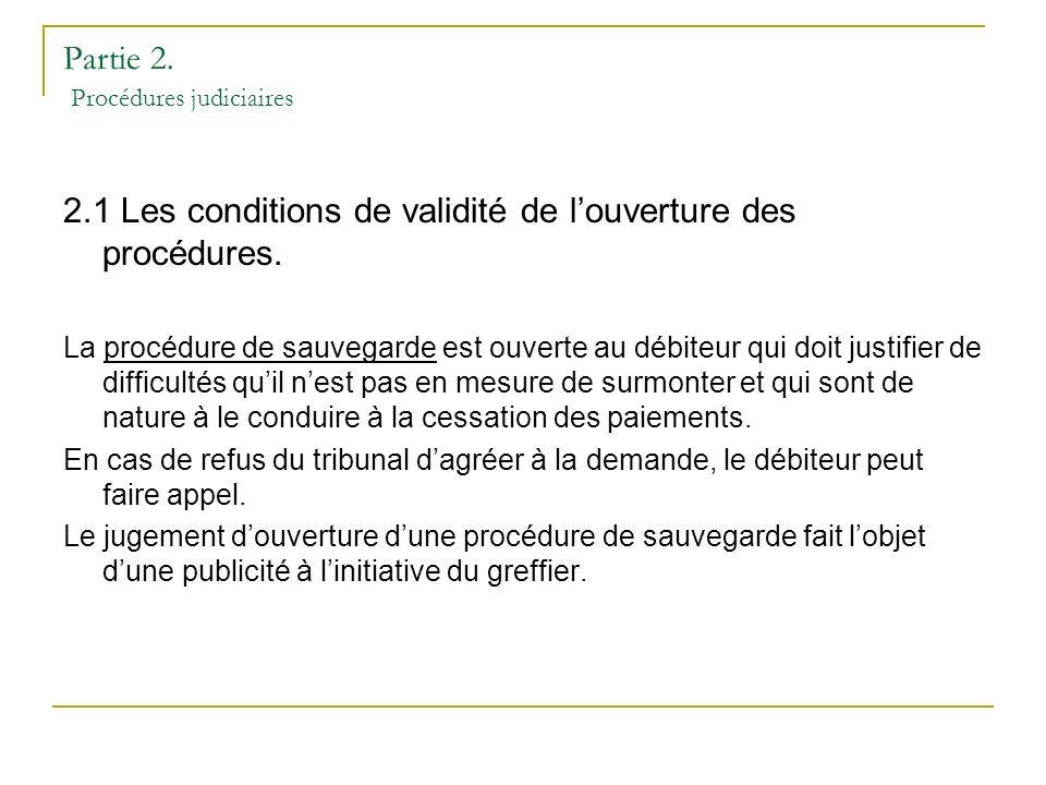 Partie 2. Procédures judiciaires 2.1 Les conditions de validité de louverture des procédures.