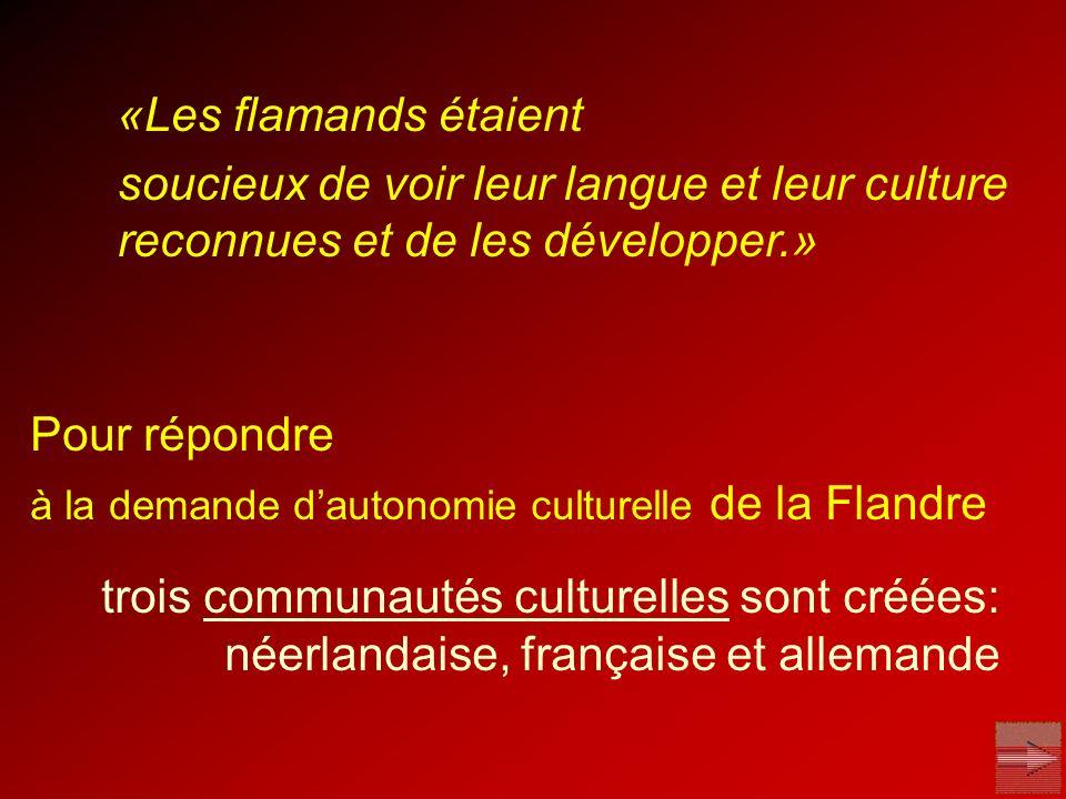 Pour répondre à la demande dautonomie culturelle de la Flandre trois communautés culturelles sont créées: néerlandaise, française et allemande «Les fl