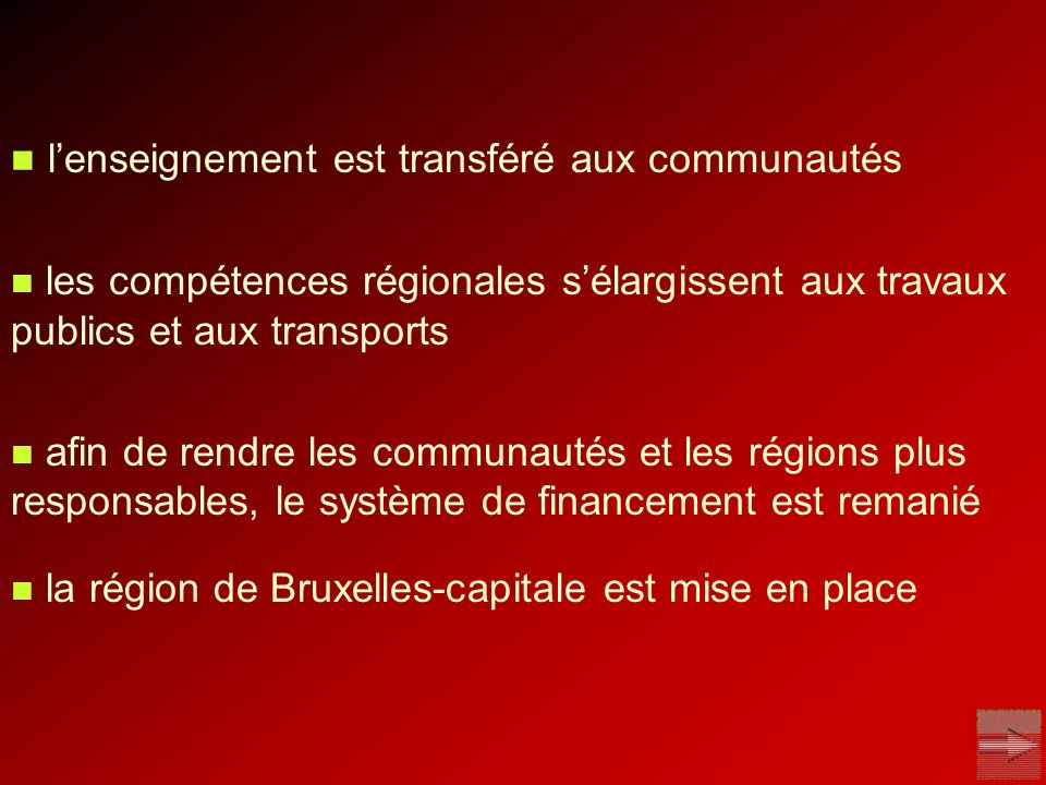 lenseignement est transféré aux communautés les compétences régionales sélargissent aux travaux publics et aux transports afin de rendre les communaut
