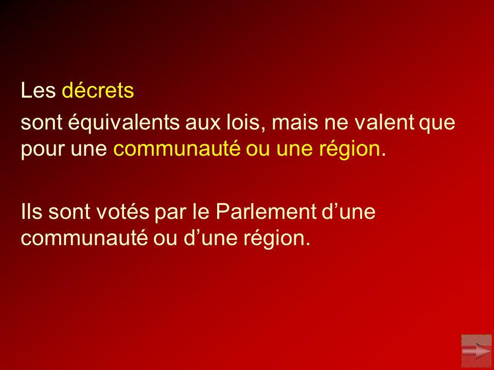 Les décrets sont équivalents aux lois, mais ne valent que pour une communauté ou une région. Ils sont votés par le Parlement dune communauté ou dune r
