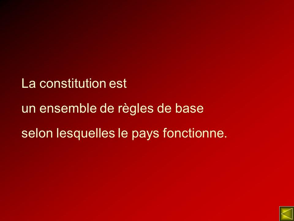 La constitution est un ensemble de règles de base selon lesquelles le pays fonctionne.