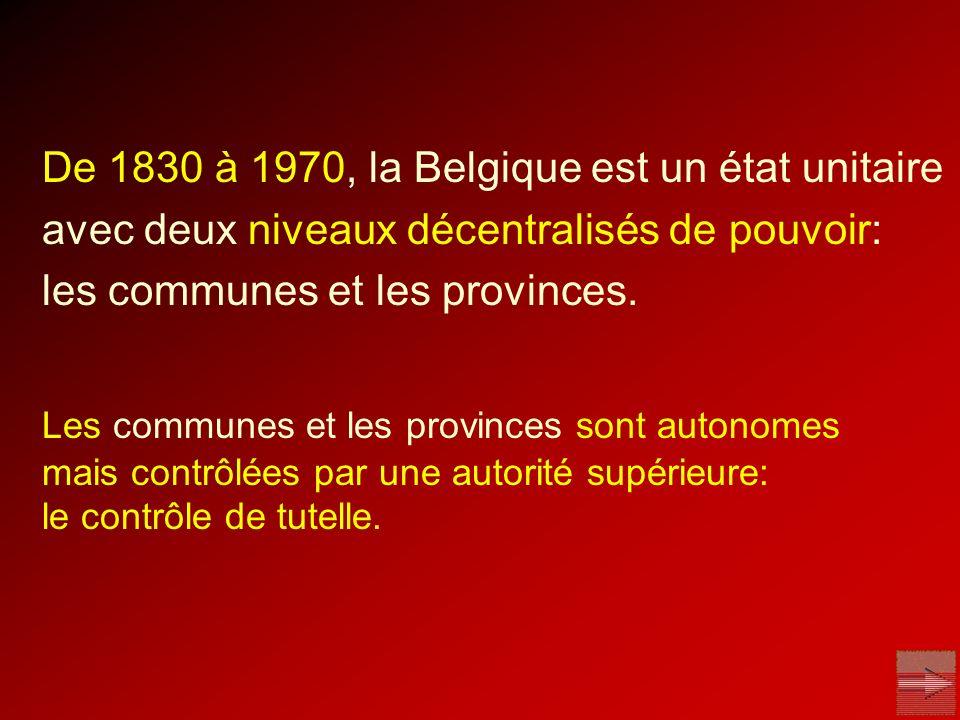 De 1830 à 1970, la Belgique est un état unitaire avec deux niveaux décentralisés de pouvoir: les communes et les provinces. Les communes et les provin