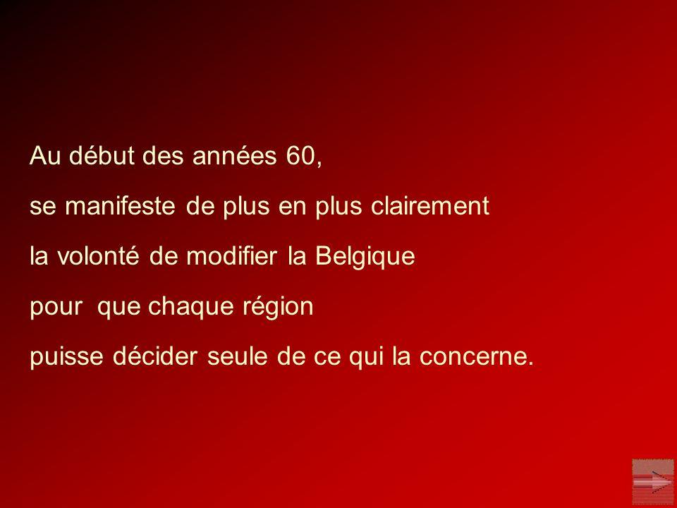 Au début des années 60, se manifeste de plus en plus clairement la volonté de modifier la Belgique pour que chaque région puisse décider seule de ce q
