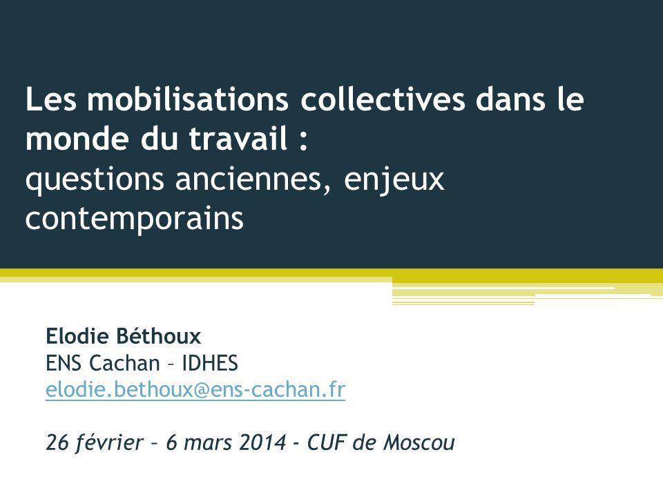 Les mobilisations collectives dans le monde du travail : questions anciennes, enjeux contemporains Elodie Béthoux ENS Cachan – IDHES elodie.bethoux@en