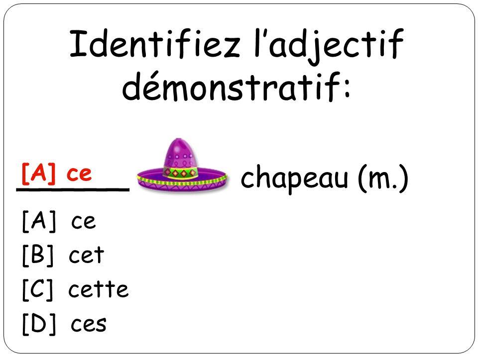 Identifiez ladjectif démonstratif: _____ chapeau (m.) [A] ce [B] cet [C] cette [D] ces