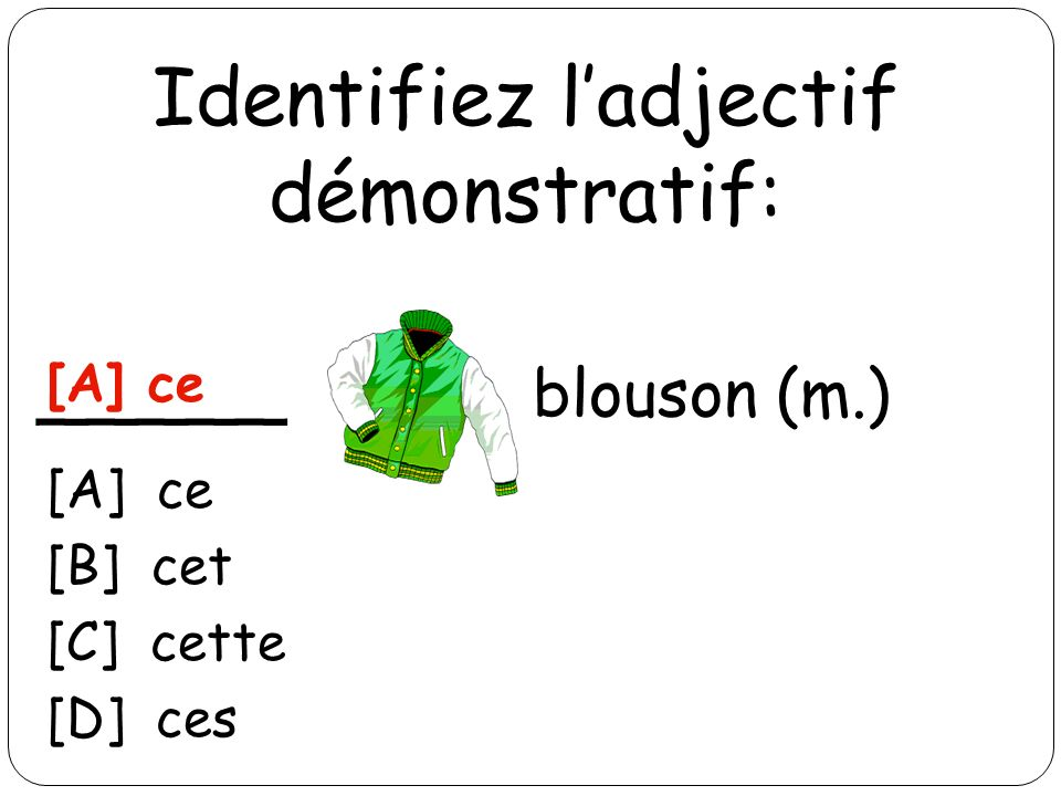 Identifiez ladjectif démonstratif: _____ imper (m.) [B] cet [A] ce [B] cet [C] cette [D] ces