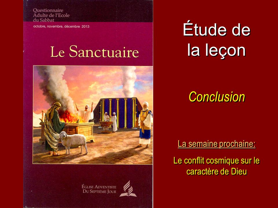 Étude de la leçon Conclusion La semaine prochaine: Le conflit cosmique sur le caractère de Dieu La semaine prochaine: Le conflit cosmique sur le carac