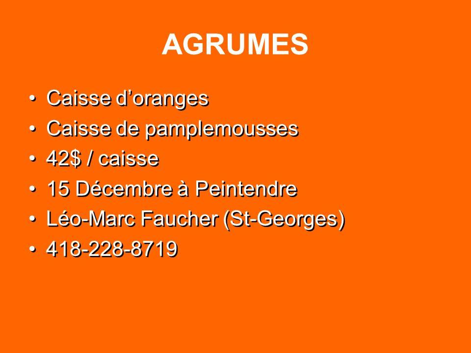 AGRUMES Caisse doranges Caisse de pamplemousses 42$ / caisse 15 Décembre à Peintendre Léo-Marc Faucher (St-Georges) 418-228-8719 Caisse doranges Caiss