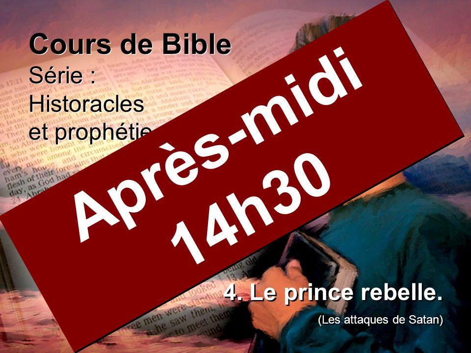 Cours de Bible Série : Historacles et prophétie Cours de Bible Série : Historacles et prophétie 4. Le prince rebelle. (Les attaques de Satan) 4. Le pr