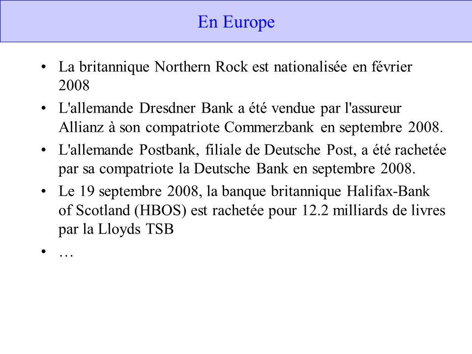 En Europe La britannique Northern Rock est nationalisée en février 2008 L allemande Dresdner Bank a été vendue par l assureur Allianz à son compatriote Commerzbank en septembre 2008.