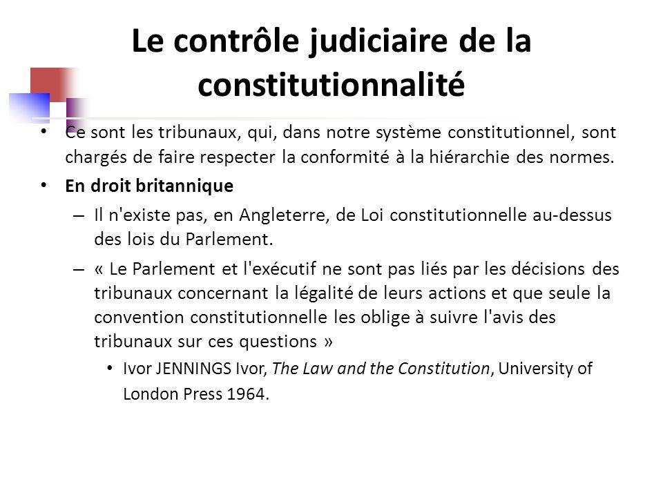 Le contrôle judiciaire de la constitutionnalité Ce sont les tribunaux, qui, dans notre système constitutionnel, sont chargés de faire respecter la conformité à la hiérarchie des normes.