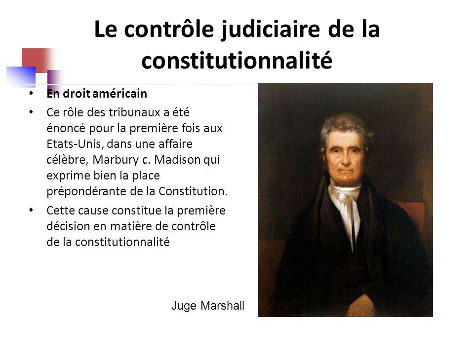 Le contrôle judiciaire de la constitutionnalité En droit américain Ce rôle des tribunaux a été énoncé pour la première fois aux Etats-Unis, dans une affaire célèbre, Marbury c.