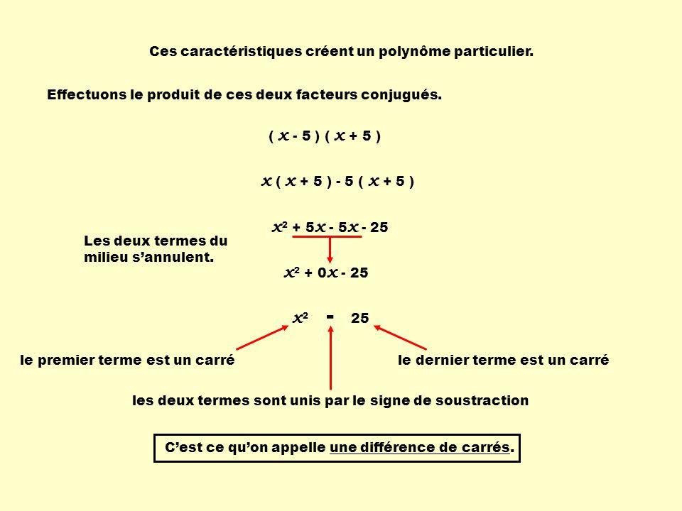 x 2 + 5 x - 5 x - 25 Ces caractéristiques créent un polynôme particulier.