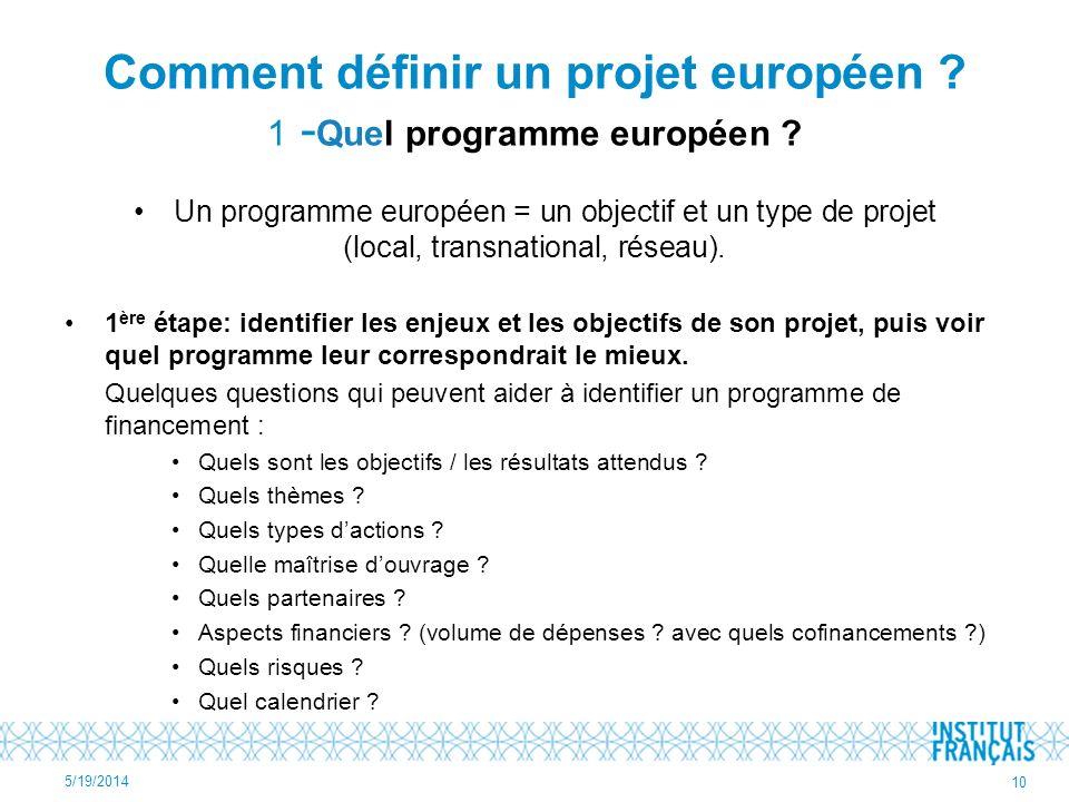 Comment définir un projet européen ? 1 - Quel programme européen ? Un programme européen = un objectif et un type de projet (local, transnational, rés