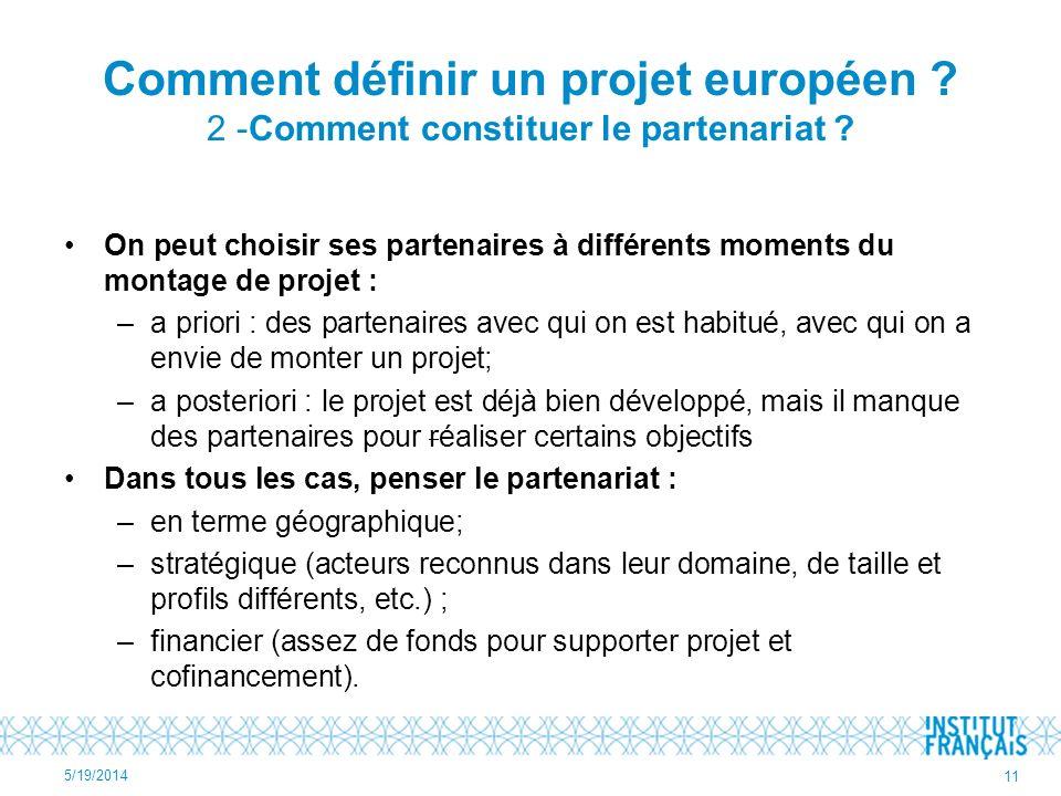 Comment définir un projet européen ? 2 -Comment constituer le partenariat ? On peut choisir ses partenaires à différents moments du montage de projet