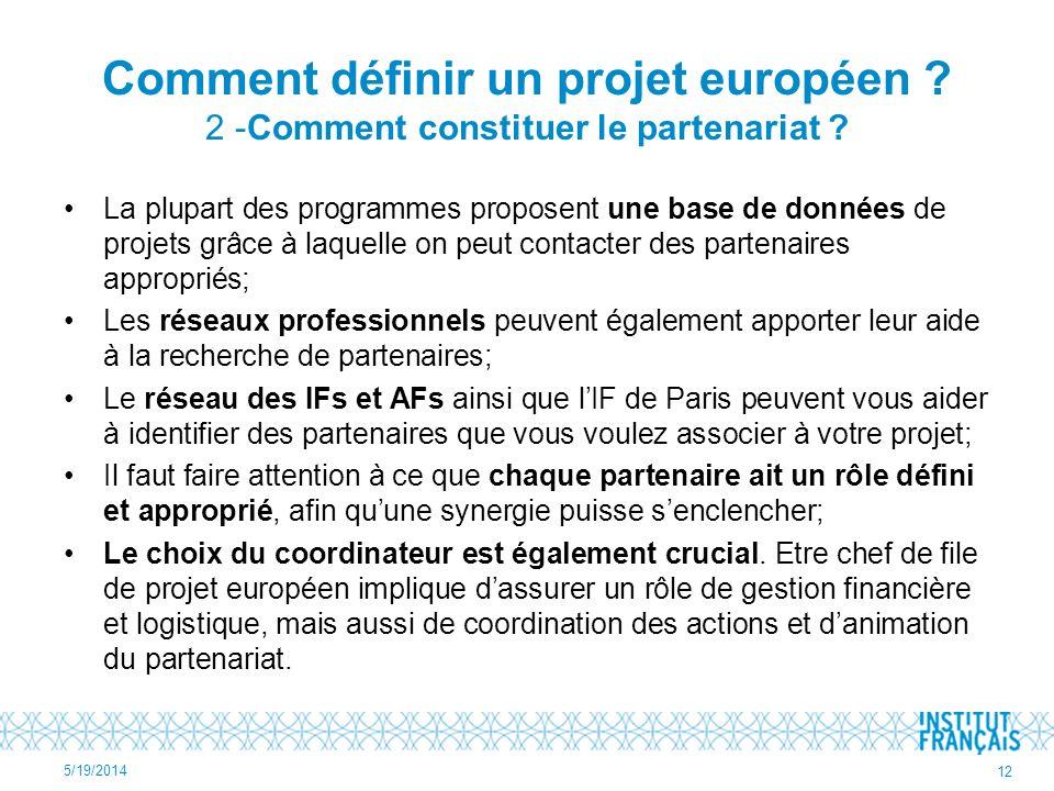 Comment définir un projet européen ? 2 -Comment constituer le partenariat ? La plupart des programmes proposent une base de données de projets grâce à