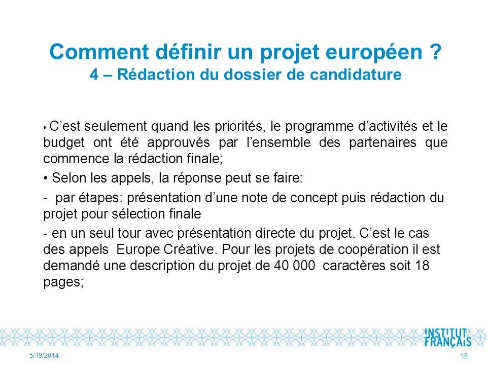 Comment définir un projet européen ? 4 – Rédaction du dossier de candidature Cest seulement quand les priorités, le programme dactivités et le budget