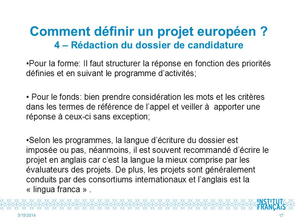Comment définir un projet européen ? 4 – Rédaction du dossier de candidature Pour la forme: Il faut structurer la réponse en fonction des priorités dé