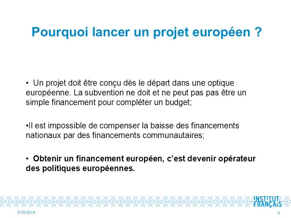 Pourquoi lancer un projet européen ? Un projet doit être conçu dès le départ dans une optique européenne. La subvention ne doit et ne peut pas pas êtr