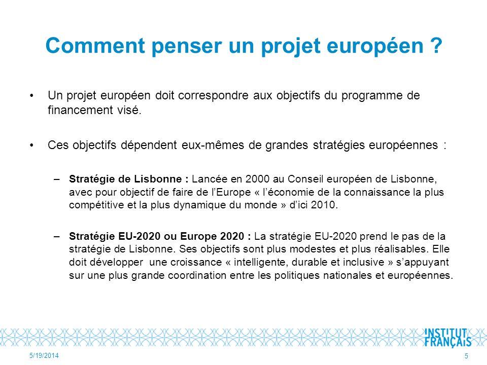 Comment penser un projet européen ? Un projet européen doit correspondre aux objectifs du programme de financement visé. Ces objectifs dépendent eux-m