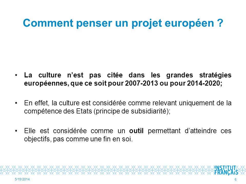 Comment penser un projet européen ? La culture nest pas citée dans les grandes stratégies européennes, que ce soit pour 2007-2013 ou pour 2014-2020; E
