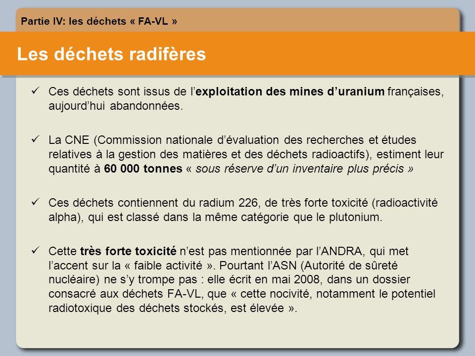 Les déchets radifères Partie IV: les déchets « FA-VL » Ces déchets sont issus de lexploitation des mines duranium françaises, aujourdhui abandonnées.