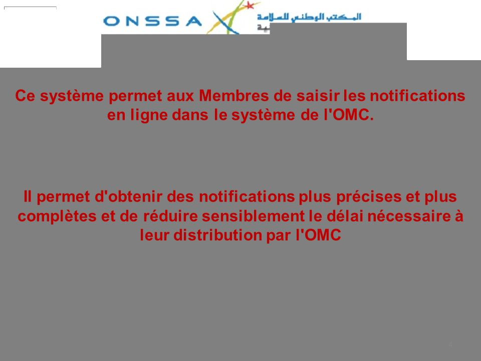 4 Ce système permet aux Membres de saisir les notifications en ligne dans le système de l'OMC. Il permet d'obtenir des notifications plus précises et