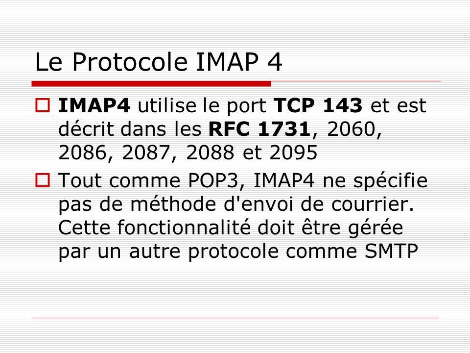 Le Protocole IMAP 4 IMAP4 utilise le port TCP 143 et est décrit dans les RFC 1731, 2060, 2086, 2087, 2088 et 2095 Tout comme POP3, IMAP4 ne spécifie p