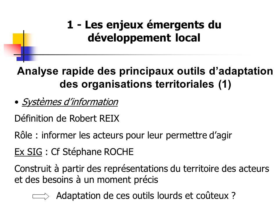 1 - Les enjeux émergents du développement local Analyse rapide des principaux outils dadaptation des organisations territoriales (1) Systèmes dinforma