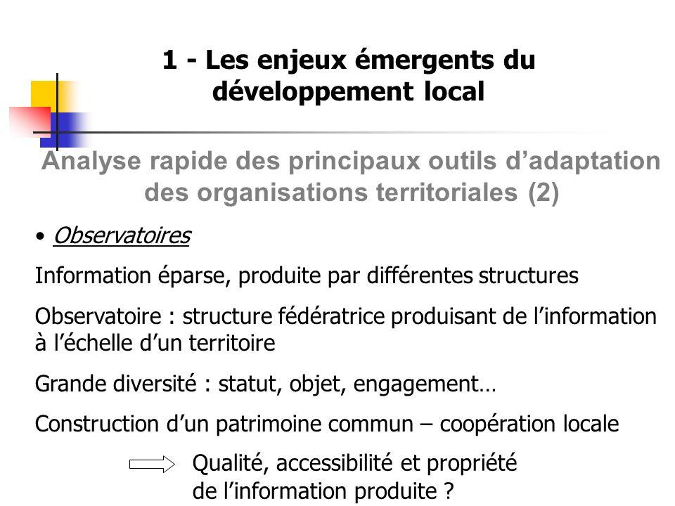1 - Les enjeux émergents du développement local Analyse rapide des principaux outils dadaptation des organisations territoriales (2) Observatoires Inf