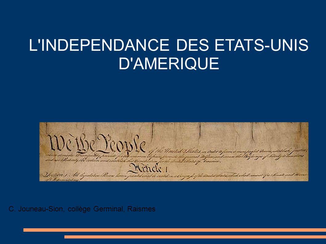 L INDEPENDANCE DES ETATS-UNIS D AMERIQUE C. Jouneau-Sion, collège Germinal, Raismes