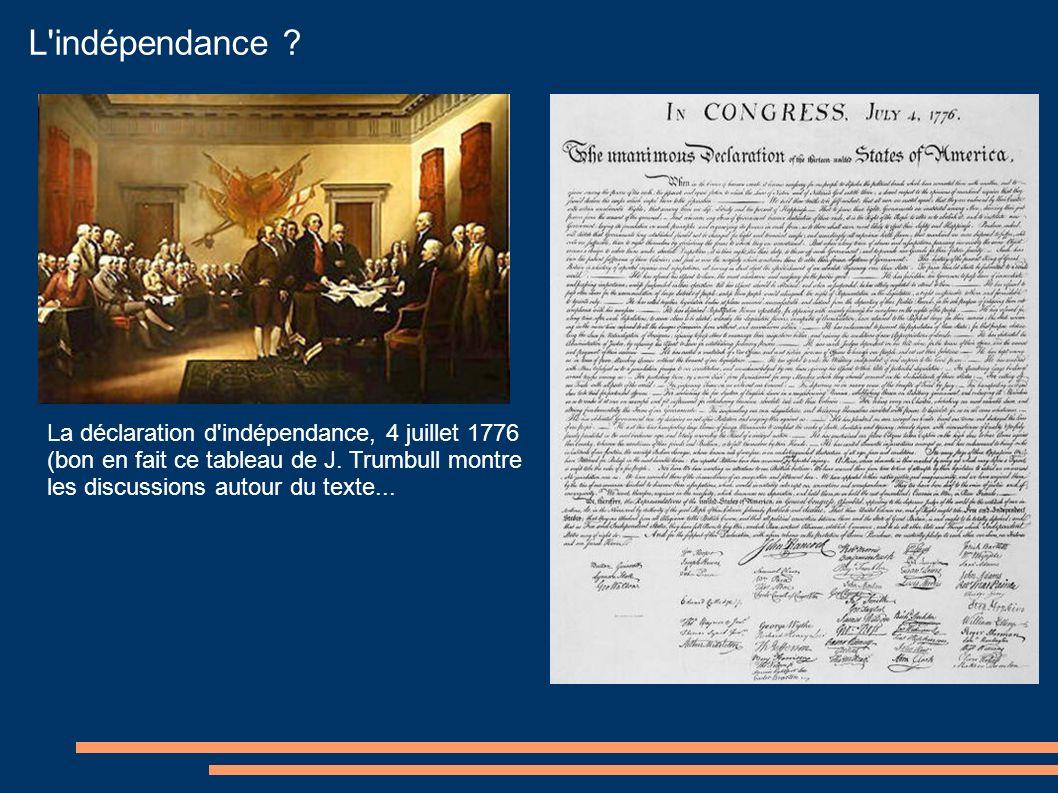 L'indépendance ? La déclaration d'indépendance, 4 juillet 1776 (bon en fait ce tableau de J. Trumbull montre les discussions autour du texte...