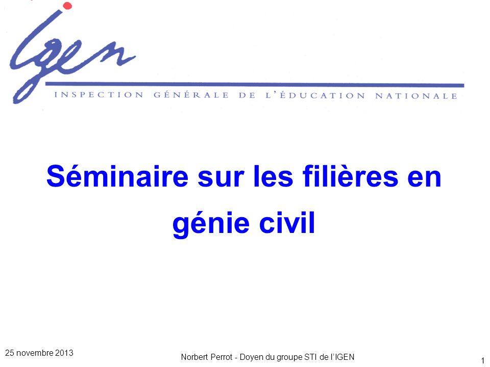 Norbert Perrot - Doyen du groupe STI de lIGEN 1 Séminaire sur les filières en génie civil 25 novembre 2013