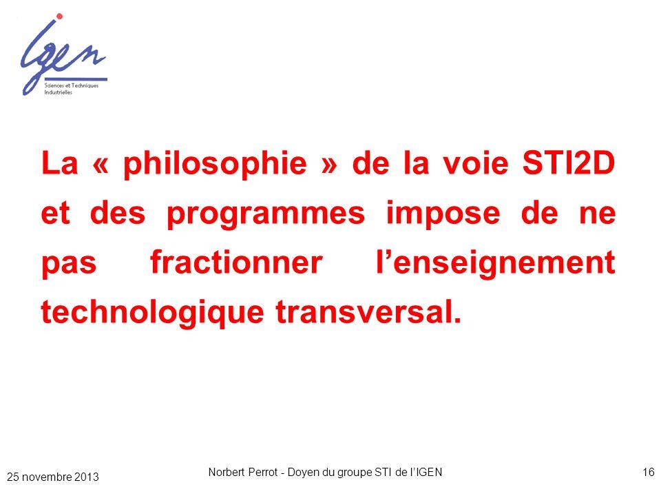 Norbert Perrot - Doyen du groupe STI de lIGEN16 La « philosophie » de la voie STI2D et des programmes impose de ne pas fractionner lenseignement techn