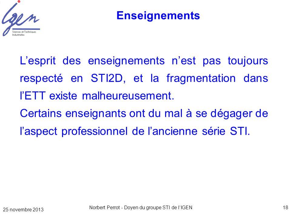 25 novembre 2013 Norbert Perrot - Doyen du groupe STI de lIGEN18 Enseignements Lesprit des enseignements nest pas toujours respecté en STI2D, et la fr