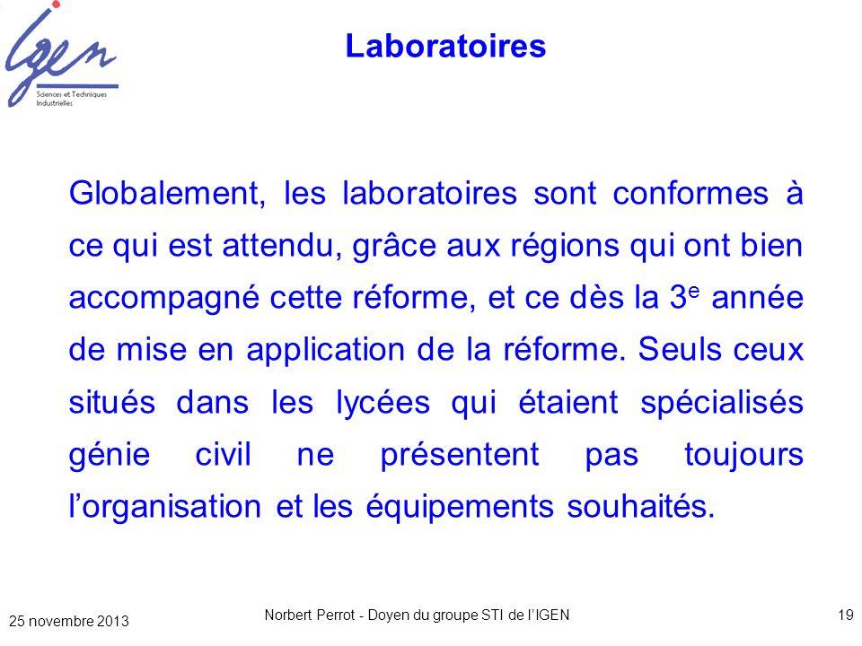 25 novembre 2013 Norbert Perrot - Doyen du groupe STI de lIGEN19 Laboratoires Globalement, les laboratoires sont conformes à ce qui est attendu, grâce