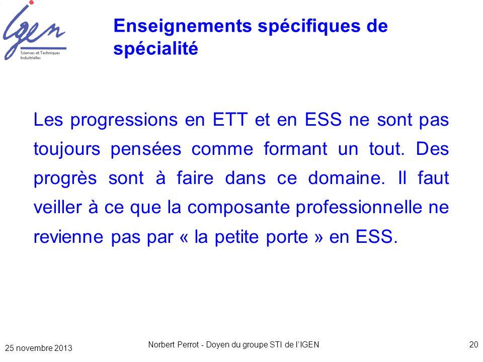 25 novembre 2013 Norbert Perrot - Doyen du groupe STI de lIGEN20 Enseignements spécifiques de spécialité Les progressions en ETT et en ESS ne sont pas