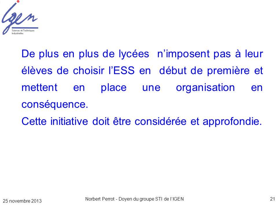 25 novembre 2013 Norbert Perrot - Doyen du groupe STI de lIGEN21 De plus en plus de lycées nimposent pas à leur élèves de choisir lESS en début de pre