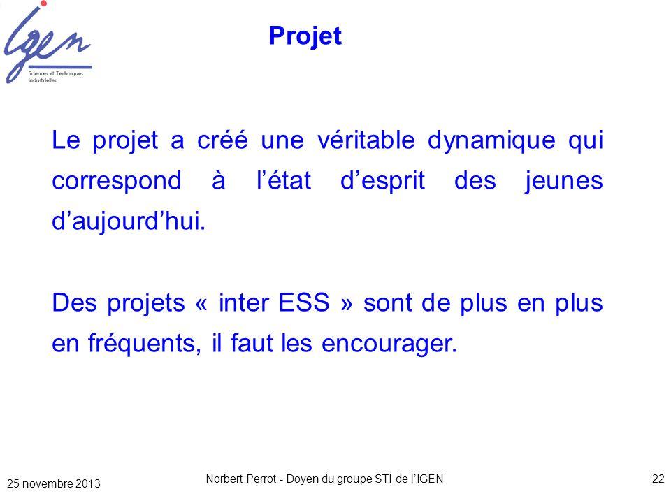 25 novembre 2013 Norbert Perrot - Doyen du groupe STI de lIGEN22 Projet Le projet a créé une véritable dynamique qui correspond à létat desprit des je