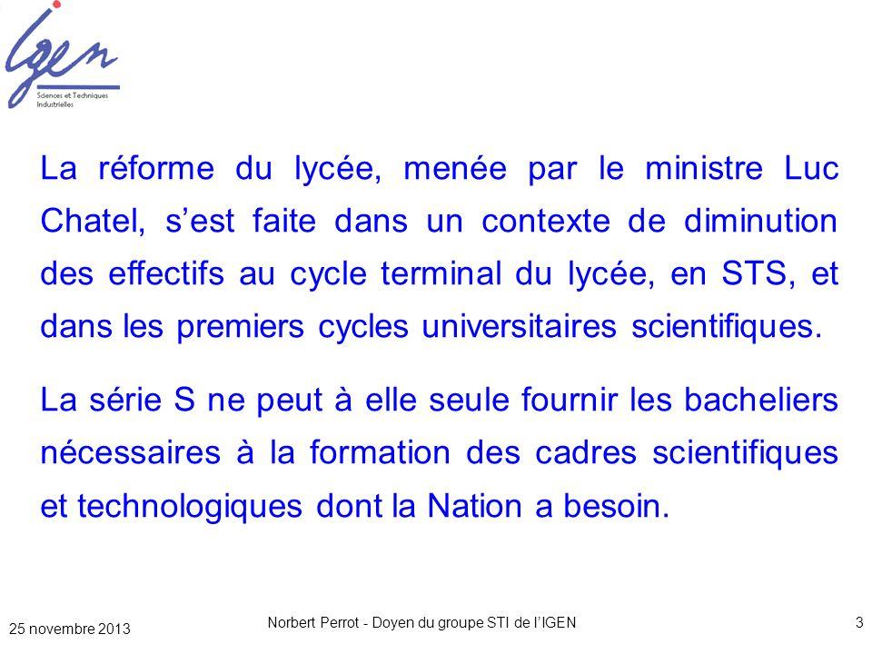 25 novembre 2013 Norbert Perrot - Doyen du groupe STI de lIGEN34 En S-SI : par une approche analytique et conceptuelle, s appuyer sur les sciences pour découvrir et approfondir le monde technologique qui est associé aux études supérieures.
