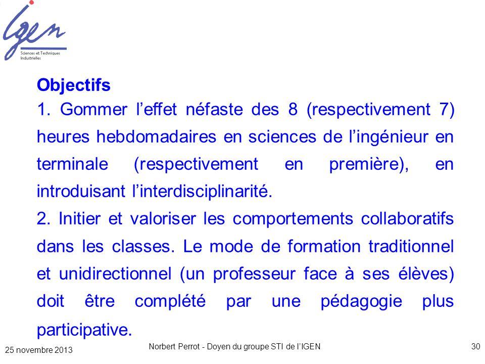 25 novembre 2013 Norbert Perrot - Doyen du groupe STI de lIGEN30 Objectifs 1. Gommer leffet néfaste des 8 (respectivement 7) heures hebdomadaires en s