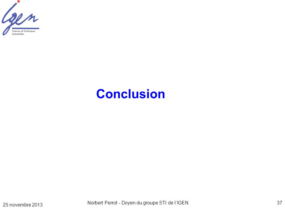 25 novembre 2013 Norbert Perrot - Doyen du groupe STI de lIGEN37 Conclusion